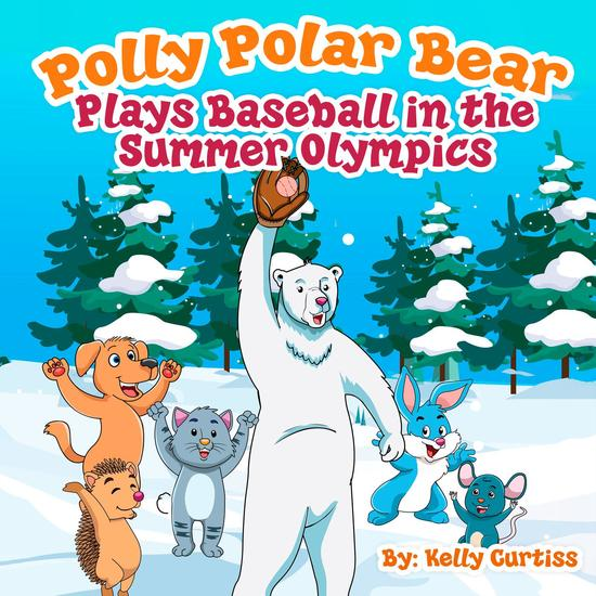 Polly Polar Bear Plays Baseball in the Summer Olympics - Funny Books for Kids With Morals #1 - cover