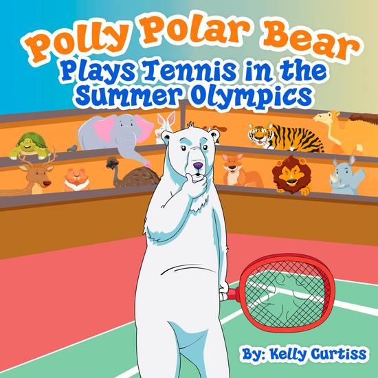 Polly Polar Bear Plays Tennis in the Summer Olympics - Funny Books for Kids With Morals #2 - cover