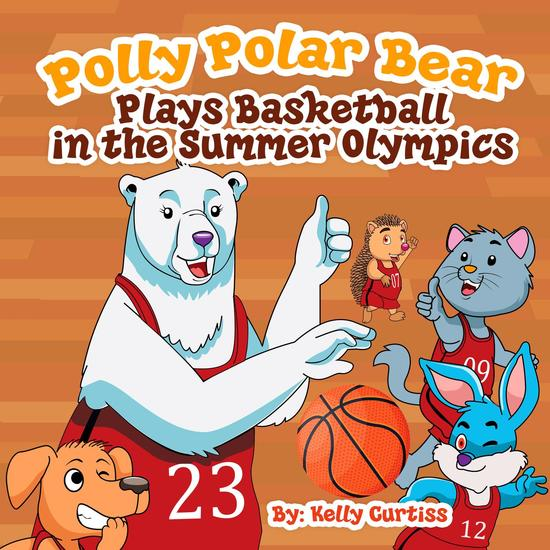 Polly Polar Bear Plays Basketball In The Summer Olympics - Funny Books for Kids With Morals #3 - cover