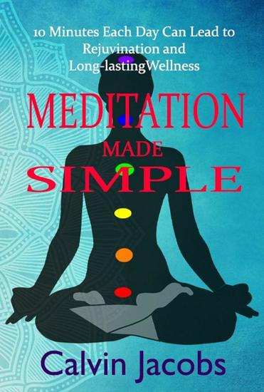 Meditation Made Simple : 10 Minutes Each Day Can Lead to Rejuvenation and Long-lasting Wellness - cover