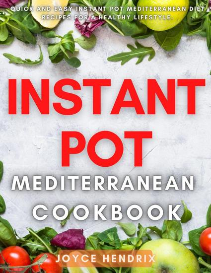 Instant Pot Mediterranean Cookbook : Quick and Easy Instant Pot Mediterranean Diet Recipes For a Healthy Lifestyle - cover