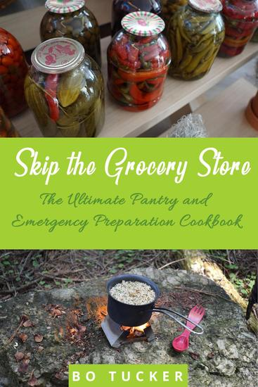 Skip the Grocery Store!: The Ultimate Pantry and Emergency Preparation Cookbook - cover