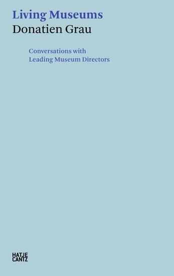 Donatien Grau Living Museums - Conversations with Leading Museum Directors - cover