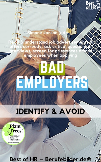 Bad Employers - Identify & Avoid - Read & understand job advertisements & offers correctly ask critical questions in interviews screen for grievances among employees when applying - cover