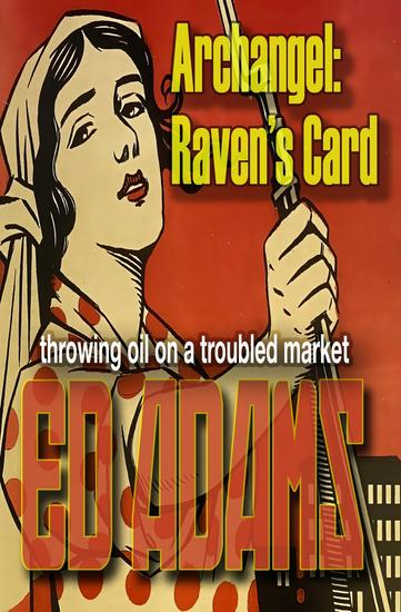 Archangel - Raven's Card - throwing oil on a troubled market - cover