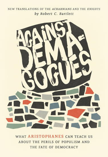 Against Demagogues - What Aristophanes Can Teach Us about the Perils of Populism and the Fate of Democracy New Translations of the Acharnians and the Knights - cover