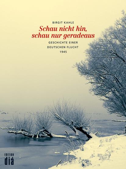 Schau nicht hin schau nur geradeaus - Geschichte einer deutschen Flucht 1945 - cover