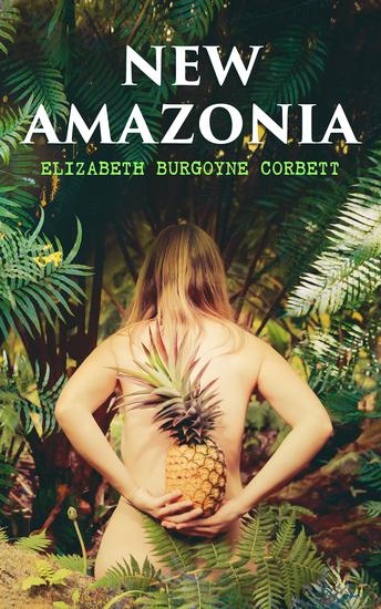 New Amazonia - A Foretaste of the Future (A Feminist Utopia) - cover