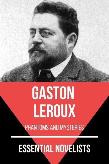 Essential Novelists - Gaston Leroux - phantoms and mysteries - cover