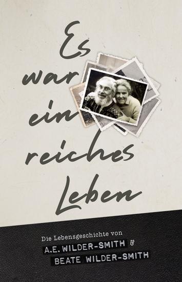 Es war ein reiches Leben - Die Lebensgeschichte von AE und Beate Wilder-Smith - cover