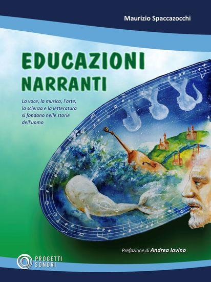 Educazioni Narranti - La voce la musica l'arte la scienza e la letteratura si fondono nelle storie dell'uomo - cover