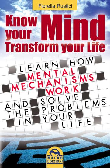 Know Your Mind Transform Your Life - Learn how mental mechanisms work and solve the problems in your life - cover