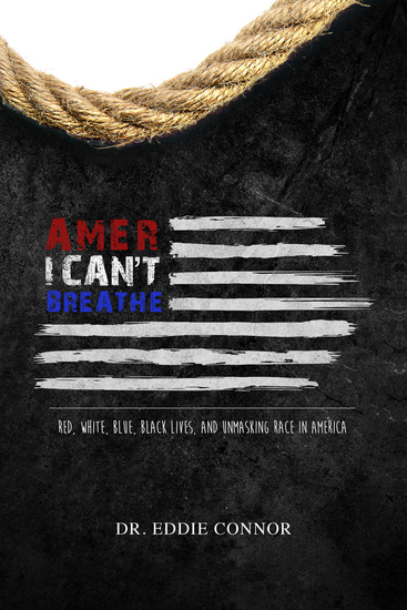AmerICAN'T BREATHE - Red White Blue Black Lives and Unmasking Race in America - cover