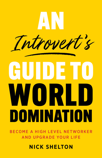 An Introvert's Guide to World Domination - Become a High Level Networker and Upgrade Your Life - cover