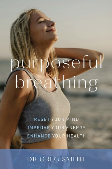 Purposeful Breathing - Reset Your Mind • Improve Your Energy • Enhance Your Health - cover