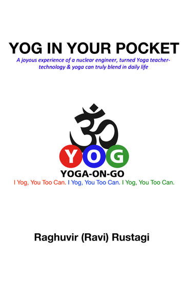 YOG In Your Pocket - Joyous experience of a nuclear engineer turned into yoga teacher- Technology and Yoga can truly blend in daily life - cover