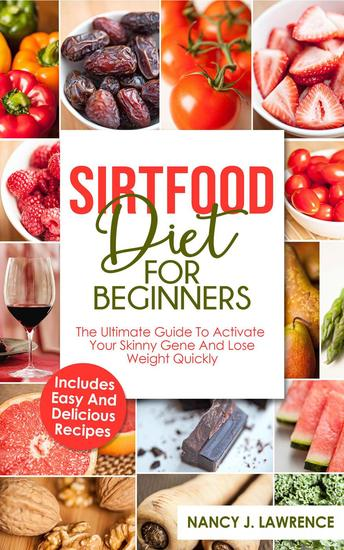 SirtFood Diet: The Ultimate Guide To Activate Your Skinny Gene and Lose Weight Quickly - cover