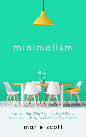 Minimalism For Families Who Want to Live A More Meaningful Life by Decluttering Their Home - cover