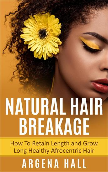 Natural Hair Breakage: How To Retain Length and Grow Long Healthy Afrocentric Hair - cover