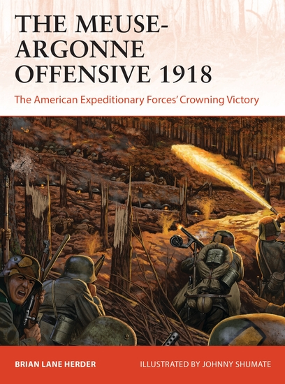 The Meuse-Argonne Offensive 1918 - The American Expeditionary Forces' Crowning Victory - cover
