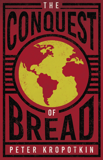 The Conquest of Bread - With an Excerpt from Comrade Kropotkin by Victor Robinson - cover