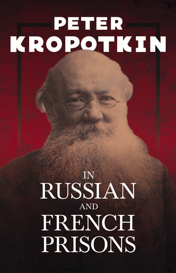 In Russian and French Prisons - With an Excerpt from Comrade Kropotkin by Victor Robinson - cover