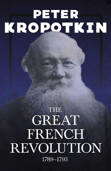 The Great French Revolution - 1789–1793 - With an Excerpt from Comrade Kropotkin by Victor Robinson - cover
