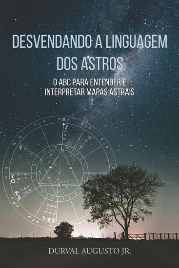 Desvendando a linguagem dos Astros - O ABC para entender e interpretar mapas astrais - cover