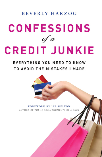 Confessions of a Credit Junkie - Everything You Need to Know to Avoid the Mistakes I Made - cover