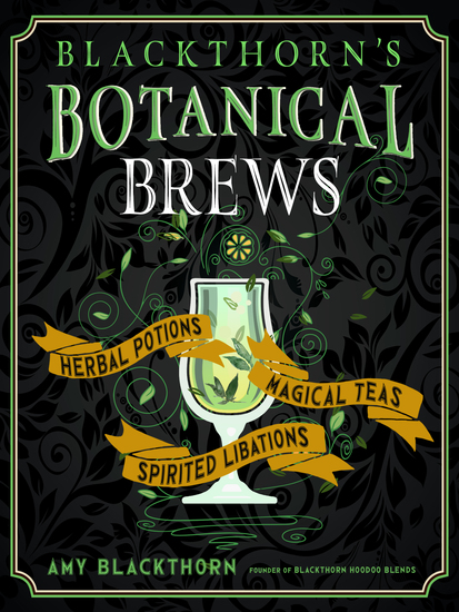 Blackthorn's Botanical Brews - Herbal Potions Magical Teas and Spirited Libations - cover