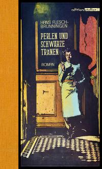 Perlen und schwarze Tränen von Hans Flesch-Brunningen lesen