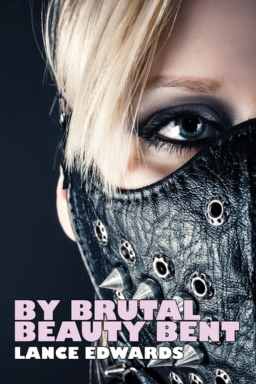 By Brutal Beauty Bent - cover