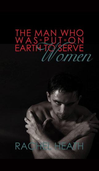 The Man Who Was Put On Earth To Serve Women - cover