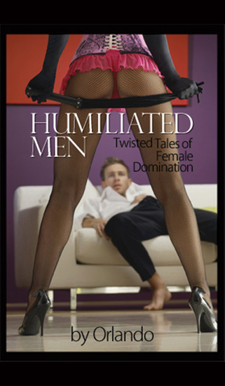Humiliated Men: Twisted Tales of Female Domination - cover