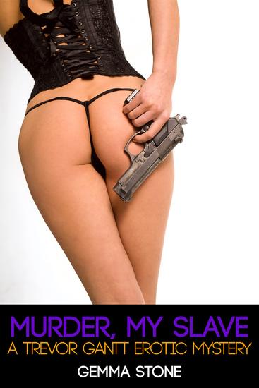 Murder My Slave - A Trevor Gantt Erotic Myster - cover