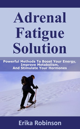 Adrenal Fatigue Solution - Powerful Methods to Boost Your Energy Improve Metabolism And Stimulate Your Hormones - cover
