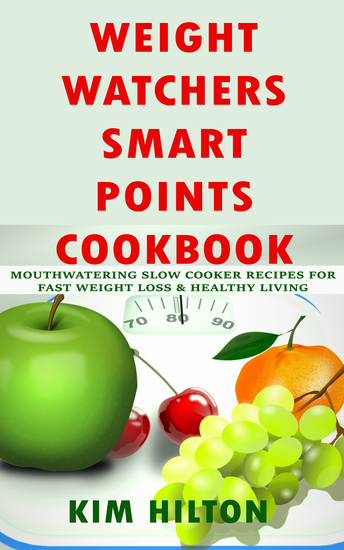 Weight Watchers Smart Points Cookbook - Mouthwatering Slow Cooker Recipes for Fast Weight Loss & Healthy Living - cover