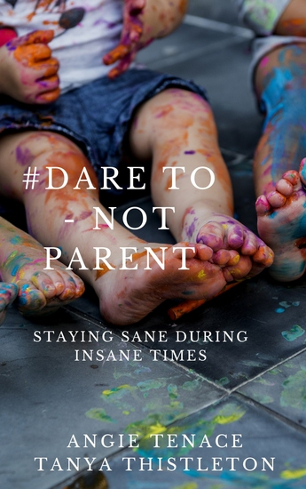 #Dare to – not parent - Staying Sane During Insane Times - cover