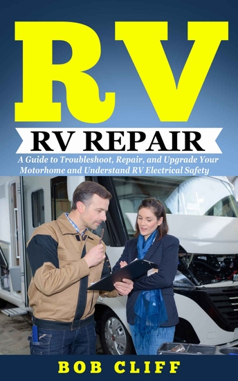 RV Living - RV Repair: A Guide to Troubleshoot Repair and Upgrade Your Motorhome and Understand RV Electrical Safety - cover