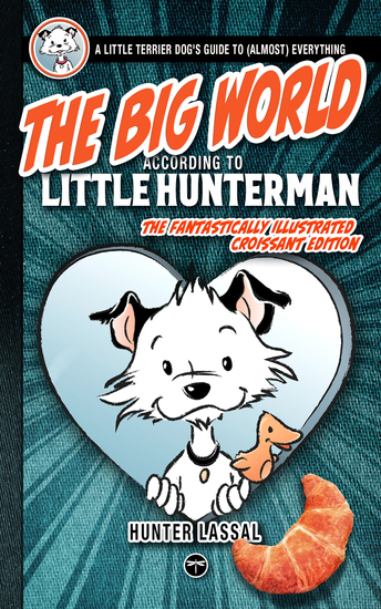 The Big World According to Little Hunterman - Fun and Seriously Cool Doggy Wisdom for Dog Lovers - cover