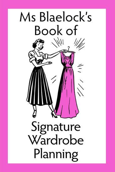 Ms Blaelock's Book of Signature Wardrobe Planning - Ms Blaelock's Books #2 - cover