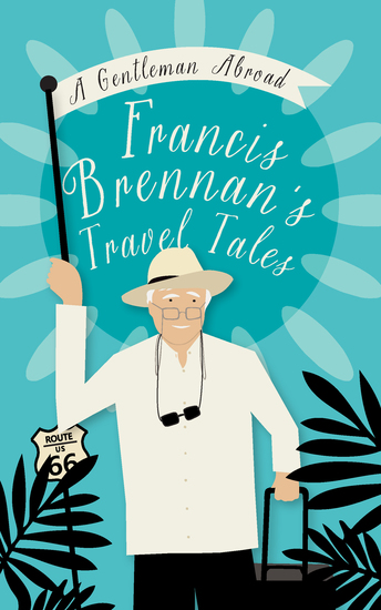 A Gentleman Abroad - Francis Brennan's Travel Tales - cover
