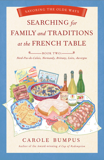 Searching for Family and Traditions at the French Table: Book Two Nord-Pas-de-Calais Normandy Brittany Loire and Auvergne - Savoring the Olde Ways - cover