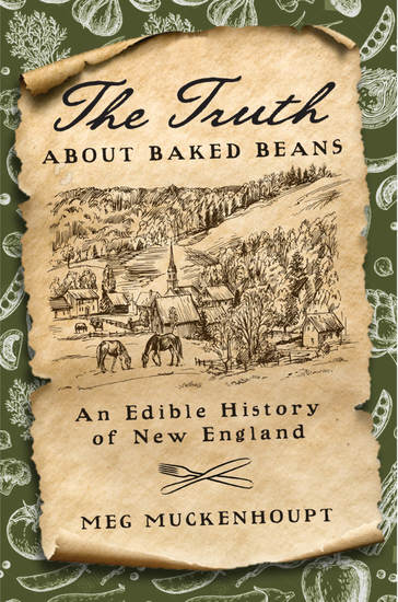 The Truth about Baked Beans - An Edible History of New England - cover