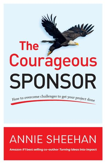 The Courageous Sponsor - How to overcome challenges to get your project done - cover