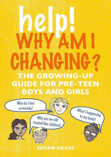Help! Why Am I Changing? - The growing-up guide for pre-teen boys and girls - cover