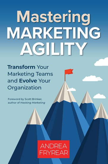 Mastering Marketing Agility - Transform Your Marketing Teams and Evolve Your Organization - cover