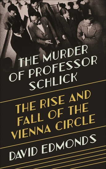 The Murder of Professor Schlick - The Rise and Fall of the Vienna Circle - cover