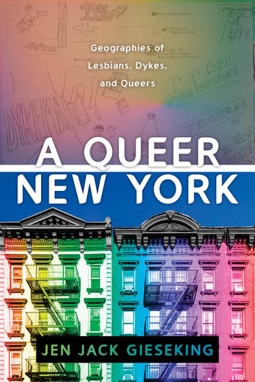 A Queer New York - Geographies of Lesbians Dykes and Queers - cover