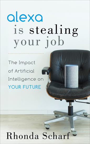 Alexa Is Stealing Your Job - The Impact of Artificial Intelligence on Your Future - cover
